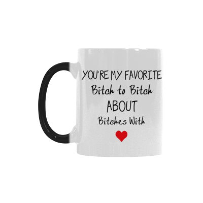 InterestPrint You're My Favorite Bitch to Bitch About Bitches with Quotes 11oz Color Changing Heat Sensitive Morphing Coffee Mug Tea Cup, Funny Birthday Gift for Women Mom Dad Wife Girl Friends Her