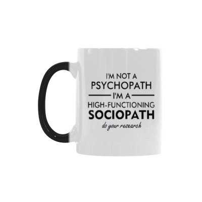 InterestPrint Kitchen & Dining Funny Quote Morphing Mug Heat Sensitive Color Changing Mug Ceramic Coffee Mug Cup-White-11 oz-I'm Not A Psychopath,I'm A High Functioning Sociopath.Do Your Research.