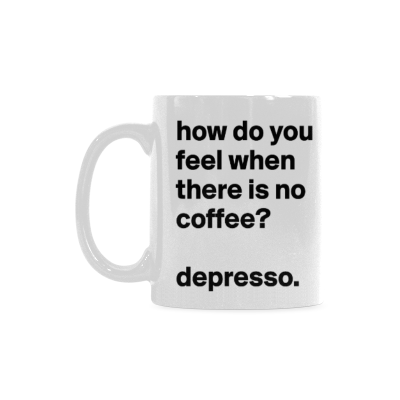InterestPrint- How do you feel when there is no coffee? Depresso, depressed, espresso - 11 OZ Coffee Mugs